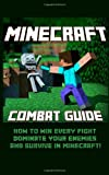Minecraft Combat Guide: How to Win Every Fight, Dominate Your Enemies, and Survive in Minecraft!, Minecraft Combat Guide, 1494994925