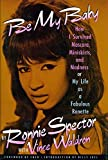 Be My Baby: How I Survived Mascara, Miniskirts, and Madness, or My Life As a Fabulous Ronette by Ronnie Spector (1990-09-12)