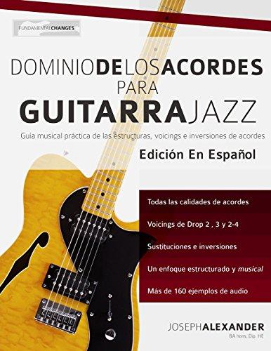 Dominio de los acordes para guitarra jazz: Guia musical practica de las estructuras, voicings e inversiones de acordes (Spanish Edition) [Mr Joseph Alexander] (Tapa Blanda)