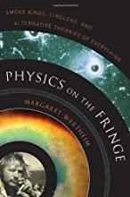 Physics on the Fringe: Smoke Rings, Circlons, and Alternative Theories of Everything