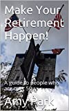 Make Your Retirement Happen!: A guide to people who are over 50
