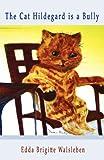 The Cat Hildegard Is a Bully, Edda Walsleben, 1937911365