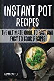 INSTANT POT RECIPES: The Ultimate Guide to Fast and Easy to Cook Recipes
