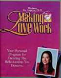 img - for Making Love Work - Create the Relationship You Deserve (5 Audio Cassettes, 2 Video Cassettes, 1 Personal Guidebook) book / textbook / text book