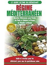 Regime Méditerranéen: Guide du débutant et livre de recettes pour réduire le risque de maladies cardiaques et recettes de régime alimentaire pour perdre du poids (Livre en Français / Mediterranean Diet French Book)