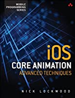 iOS Core Animation: Advanced Techniques Front Cover