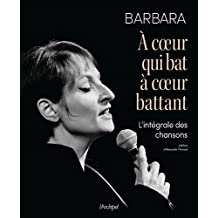 À coeur qui bat à coeur battant L'intégrale des chansons Barbara