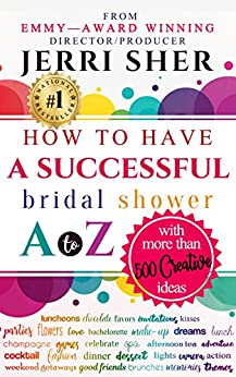 How to Have A Successful Bridal Shower A to Z, With More Than 500 Creative Ideas