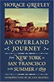 An Overland Journey from New York to San Francisco in the Summer Of 1859, Horace Greeley, 0803270798