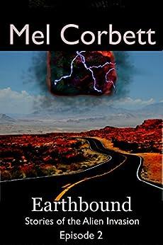 Earthbound: Stories of the Alien Invasion by [Corbett, Mel]