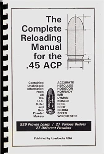 The Complete Reloading Manual for the  45 ACP: Loadbooks USA