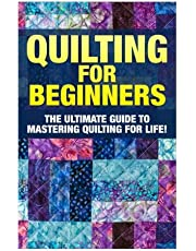 Quilting for Beginners: The Ultimate Guide to Mastering Quilting for Life in 30 Minutes or Less! [Booklet]