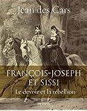 Francois-Joseph et Sissi : Le devoir et la rébellion