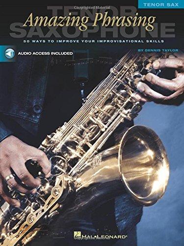 - Amazing Phrasing - Tenor Saxophone: 50 Ways to Improve Your Improvisational Skills