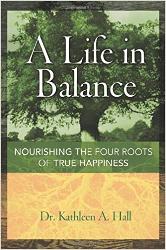 A Life in Balance; Nourishing the Four Roots of True ...