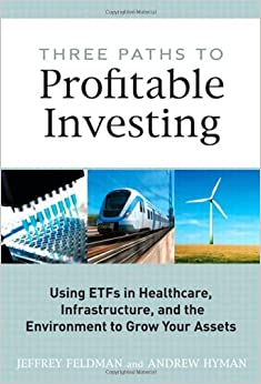 Book Three Paths to Profitable Investing: Using ETFs in Healthcare, Infrastructure and the Environment to Grow Your Assets (Pearson Custom Business Resources)