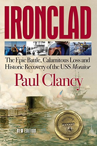 Download By Paul Clancy Ironclad: The Epic Battle, Calamitous Loss and Historic Recovery of the USS Monitor (Reprint) [Paperback] PDF