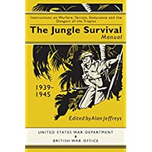 Jungle Survival Manual 1944: Instructions on Warfare, Terrain, Endurance and the Dangers of the Tropics