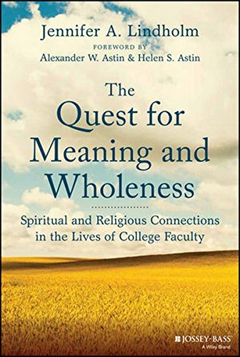 The Quest for Meaning and Wholeness: Spiritual and Religious Connections in the Lives of College Faculty