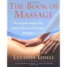The Book Of Massage: The Complete Stepbystep Guide To Eastern And Western Technique