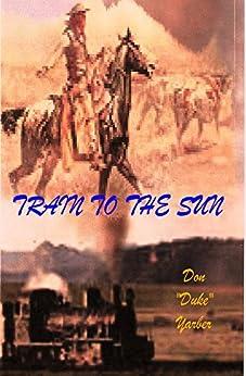 """Train to the Sun by [Yarber, Don """"Duke""""]"""