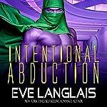 Intentional Abduction: Alien Abduction Series, Book 2   Eve Langlais