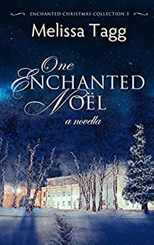 One Enchanted Noël: A Novella (Enchanted Christmas Collection Book 3) by [Tagg, Melissa]