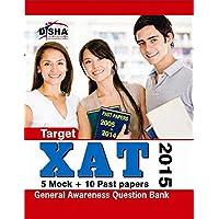 Target XAT 2015: Past Papers 2005 - 2014 + 5 Mock Tests + General Awareness)