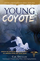 The Young Coyote: Garven Wilsonhulme's Way to Success-No Quarter Asked and None Given (Saga Of A Neurosurgeon Series Book One)