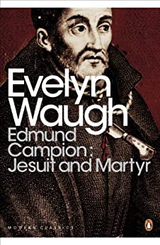 Edmund Campion: Jesuit and Martyr (Penguin Modern Classics) by [Waugh, Evelyn]