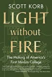 img - for Light without Fire: The Making of America's First Muslim College book / textbook / text book