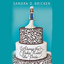 Always the Baker, Never the Bride Audiobook by Sandra D. Bricker Narrated by Ann Marie Gideon