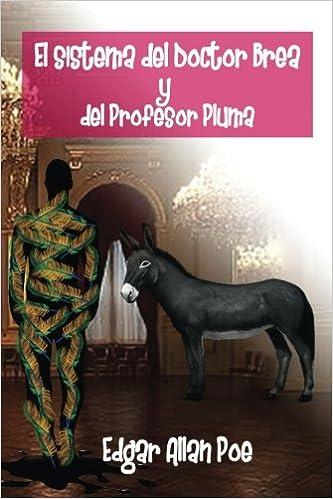 El Sistema del Dr. Brea y del Profesor Pluma (Spanish Edition): Edgar Allan Poe, Carlos Olivera: 9781975887674: Amazon.com: Books