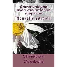 Communiquez avec vos proches disparus: Nouvelle édition (French Edition)