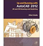 img - for [(Up and Running with AutoCAD 2012: 2D and 3D Drawing and Modeling )] [Author: Elliot Gindis] [Sep-2011] book / textbook / text book