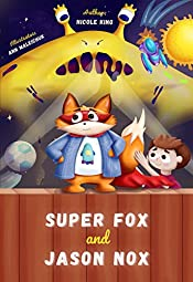 Super Fox and Jason Nox: Instructive Children's Story about Good Manners, Friendships and Family Relationships
