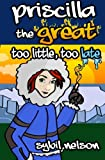 img - for Priscilla the Great Too Little Too Late book / textbook / text book
