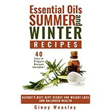 Essential Oils For Beginners: Essential Oils For Weight Loss: Essential Oils Natural Remedies: Essential Oils Summer And Winter Recipes: Nature's Best Kept Secret For Weight Loss And Balance Health