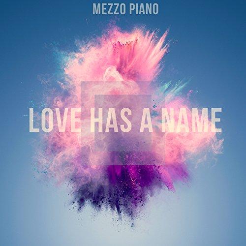 mezzo piano - Love Has a Name (2017)