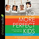No More Perfect Kids: Love Your Kids for Who They Are | Jill Savage,Kathy Koch