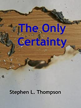 The Only Certainty by [Thompson, Stephen]