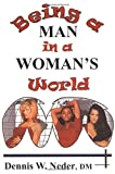 Being a Man in a Woman's World, Dennis W. Neder, 0970171307