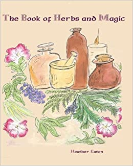 The Book of Herbs And Magic: Heather Eaton: 9781893075320