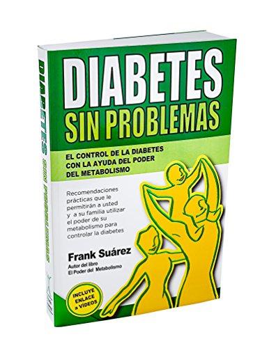 Diabetes Sin Problemas- El Control de la Diabetes con la Ayuda del Poder del Metabolismo Nueva Version Abreviada Deluxe- Incluye Enlace a Videos. (Spanish Edition) [Frank Suarez] (Tapa Blanda)