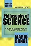 Philosophy of Science: Volume 2, From Explanation to Justification (Science and Technology Studies)