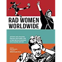 Rad Women Worldwide: Artists and Athletes, Pirates and Punks, and Other Revol...