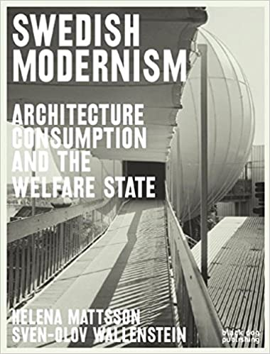 Swedish modernism architecture consumption and the welfare state swedish modernism architecture consumption and the welfare state helena mattsson 9781906155988 amazon books fandeluxe Gallery