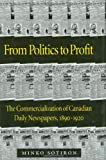 From Politics to Profit : The Commercialization of Canadian Daily Newspapers, 1890-1920, Sotiron, Minko, 0773513752