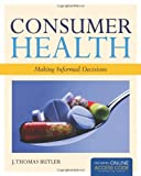 Consumer Health : Making Informed Decisions, Butler, J. Thomas, 0763793396
