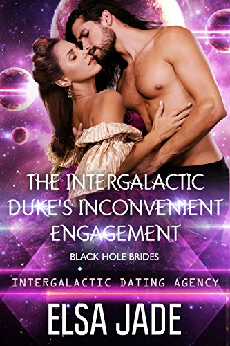 The Intergalactic Duke's Inconvenient Engagement: Black Hole Brides #1 (Intergalactic Dating Agency): Black Hole Brides #1 (Intergalactic Dating Agency) (Big Sky Alien Mail Order Brides Book 5) (Proximity Suit)